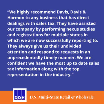 DDH Tax Testimonial Review D.N. Multi-State Retail and Wholesale sales tax consultants nexus studies tax information
